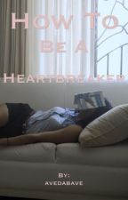 How to be a Heartbreaker by avedabave