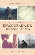 Enamorada de un Fantasma |Reescribiendo... by Chimy_Langer