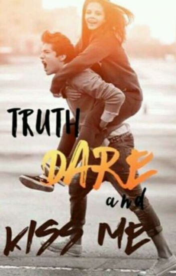 Truth, Dare, and Kiss Me
