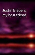 Justin Biebers my best friend by JustinBiebersGirl1