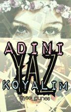 Adını YAZ Koyalım by ayse_gunes