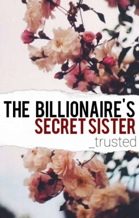 The Billionaire's Secret Sister by _trusted