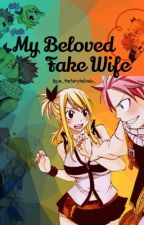 My Beloved Fake Wife -Nalu AU by _thefairytailnalu_