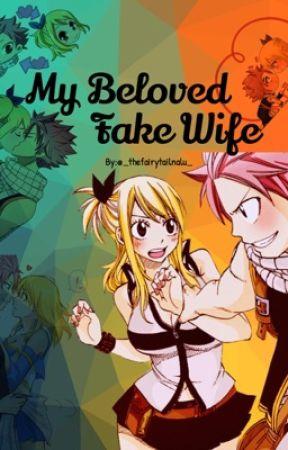 My Beloved Fake Wife -Nalu AU by _thefairytailnalu_