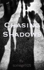 Chasing Shadows by somegirl105