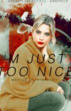 I'm Just Too Nice by Thymajesty