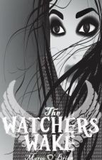 The Watchers Wake by CompulsiveWriter
