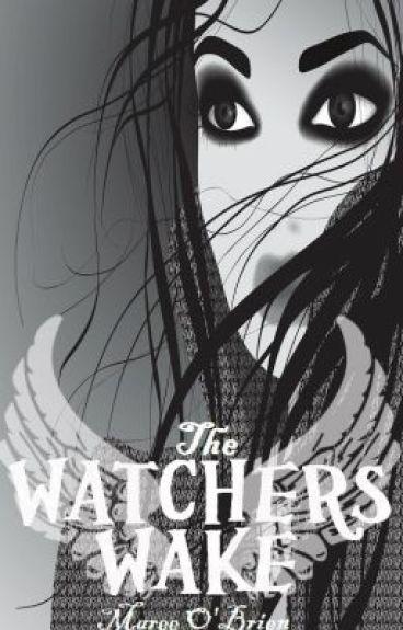 The Watchers Wake by CompulsiveWriter