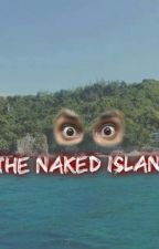 The Naked Island (Complete)  by zeline_kurt