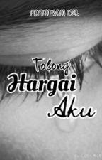 Tolong Hargai Aku by fathimahnjl