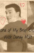 A Record of My Brief Encounter With Dandy Mott by bookworm24520