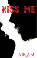 KISS ME (KISMET SERIES - BOOK 4) (ON HOLD TILL FURTHER NOTICE) by MariaCooney