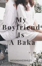 My Boyfriend is a Baka ( COMPLETED ) by moonsandsmiles