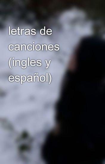 Letras De Canciones Ingles Y Español Yessenia Wattpad