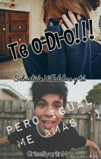 Te O-D-I-O!!! Pero igual me amas ;). ( Sebastian Villalobos y tu ). by Grisellyarlin14