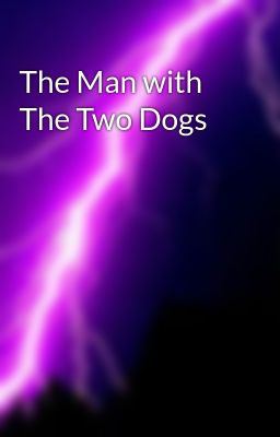 The Man with The Two Dogs