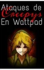 Ataques de Creepys en Wattpad + Diario Paranormal by ariidehoran78