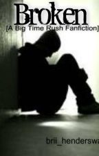 Broken [A Big Time Rush Fanfiction] by brii_henderswag