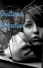 Shattered Perfection by _SkittlezBear_