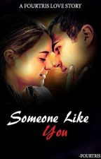 Someone Like You: A FourTris Love Story by -fourtris