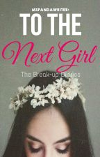 The Break-up Diaries 1: To the Next Girl by unicahija_