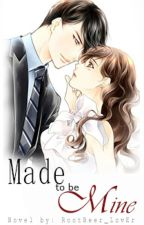 Made To Be Mine by RoOtBeeR_LovEr
