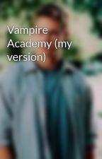 Vampire Academy (my version) by paul_walkers_girl