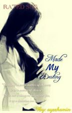 I Made My Destiny (IMMD)  (UNDER REVISION)  by ayezhamin