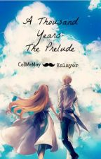 A Thousand Years: The Prelude by CallMeMaY07