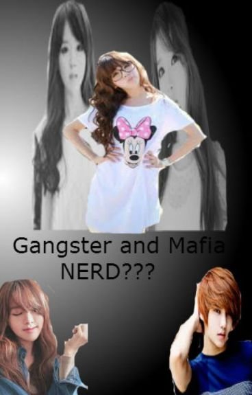 Gangster and Mafia......NERD??? [COMPLETED]