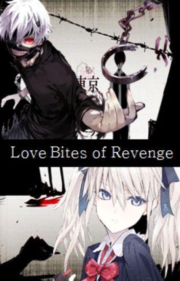Love Bites of Revenge (Kaneki Ken Fanfic)