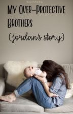 My Over Protective Brothers (Jordan's Story) by KeepOnSmiling
