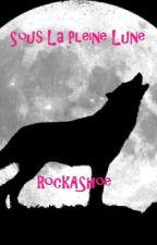 Sous La Pleine Lune [ 1D / Liam Payne - Non Connus ] by RockAShoe