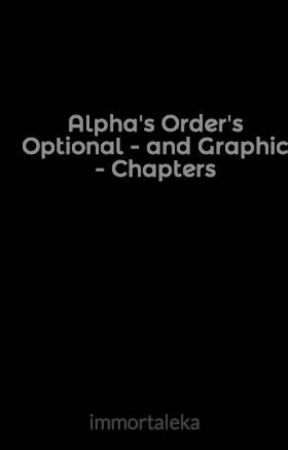 Alpha's Order's Optional - and Graphic - Chapters by immortaleka