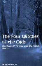 The Four Witches Of The Olds (On Hold) by Quietone_21