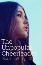 The Unpopular Cheerleader by BookishSimpleGirl