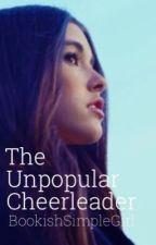 The Unpopular Cheerleader by BookishSimpleGirl