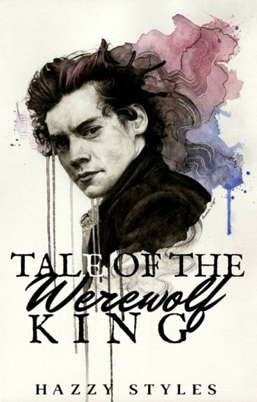 Tale of the Werewolf King (Harry Styles) ['The Werewolf Chronicles' mini-series]