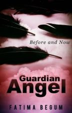 Guardian Angel : Before and Now (Part 2) by fbegum23