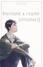 Bertholdt x Reader [Oneshots] by icyfalls