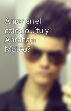 Amor en el colegio...(tu y Abraham Mateo? by Cintia_AM