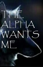 THE ALPHA WANTS ME by Cece36