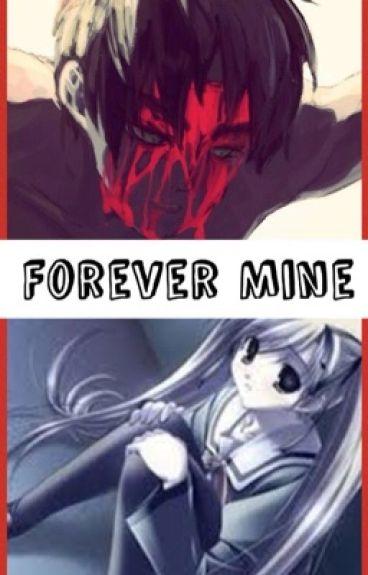 You Will Be Mine Forever... (Yandere! Eren x Reader)