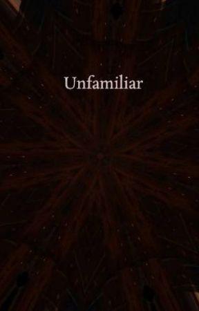 Unfamiliar by LSaville