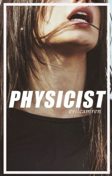 Physicist ➳ Camren A.U