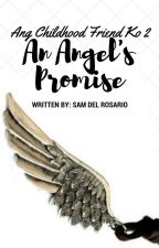 Ang Childhood Friend Ko 2: An Angel's Promise [COMPLETE] by TamtamDelRosario