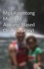 Mga Kwentong Multo At Aswang (Based On True Story) by ShainaNicoleCabrera