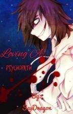 Loving a Psychopath // COMPLETED by SavDragon