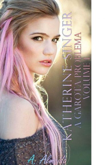 Katherine Singer - A garota problema