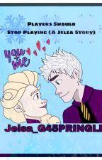 Players Should Stop Playing (A Jelsa Story) by Jelsa_G45PRINGLE